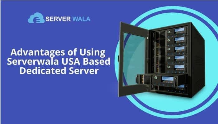 Major Advantages of Choosing Serverwala to Buy USA Based Dedicated Server 3