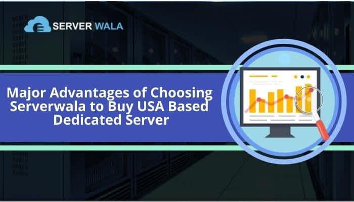 Major Advantages of Choosing Serverwala to Buy USA Based Dedicated Server 1